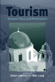 Tourism - Between Place and Performance ebook by Simon Coleman,Mike Crang