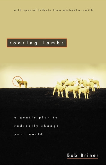 Roaring Lambs - A Gentle Plan to Radically Change Your World eBook by Robert Briner