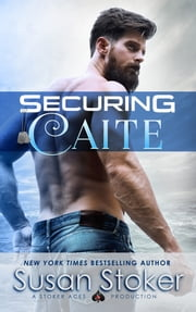 Securing Caite - A Navy SEAL Military Romantic Suspense Novel ebook by Susan Stoker