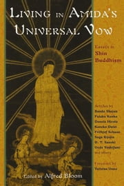 Living in Amida's Universal Vow: Essays in Shin Buddhism ebook by Bloom, Alfred