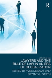 Lawyers and the Rule of Law in an Era of Globalization ebook by Yves Dezalay,Bryant Garth