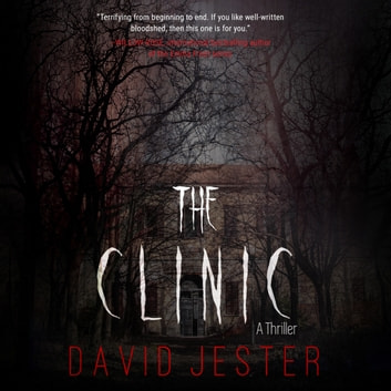 Clinic, The - A Thriller audiobook by David Jester