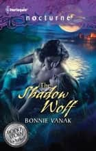 The Shadow Wolf: The Shadow Wolf\Darkness of the Wolf ebook by Bonnie Vanak