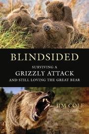 Blindsided - Surviving a Grizzly Attack and Still Loving the Great Bear ebook by Jim Cole, Tim Vandehey