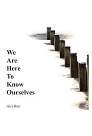 We are here to know ourselves - a journey to discover you ebook by Gary Bate, Alex Styles