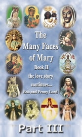 The Many Faces of Mary Book II Part III ebook by Bob Lord,Penny Lord