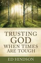 Trusting God When Times Are Tough ebook by Ed Hindson