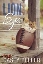 Lion Eyes ebook by Casey Peeler