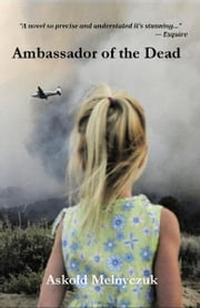 Ambassador of the Dead ebook by Askold Melnyczuk