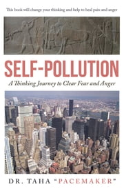 "Self-Pollution - A Thinking Journey to Clear Fear and Anger ebook by Dr. Taha ""Pacemaker"""