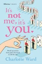 It's Not Me, It's You ebook by Charlotte Ward