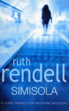 Simisola - (A Wexford Case) ebook by Ruth Rendell