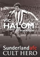Vic Halom: Sunderland afc Cult Hero ebook by Rob Mason