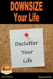 Downsize Your Life: Declutter Your Life ebook by Rachel Smith