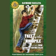 The Tree by the Woodpile - And Other Dene Spirit of Nature Tales audiobook by Raymond Yakeleya