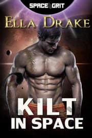 Kilt in Space - Space Grit, #2 ebook by Ella Drake