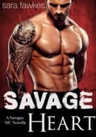 Savage Heart - A Savages MC Novel ebook by Sara Fawkes