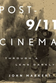 Post-9/11 Cinema - Through a Lens Darkly ebook by John Markert