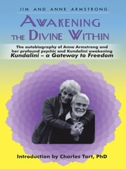 Awakening the Divine Within - Kundalini—The Gateway to Freedom ebook by Jim; Anne Armstrong