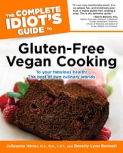 The Complete Idiot's Guide to Gluten-Free Vegan Cooking ebook by Beverly Bennett,Julieanna Hever M.S; R.D; C.P.T.