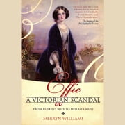 Effie - A Victorian Scandal - From Ruskin's Wife to Millais's Muse audiobook by Merryn Williams
