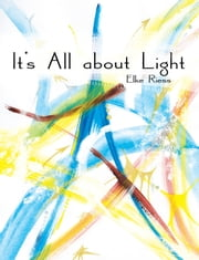It's All about Light ebook by Elke Riess