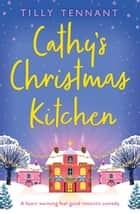 Cathy's Christmas Kitchen - A heart-warming feel-good romantic comedy ebook by Tilly Tennant