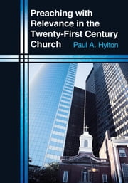 Preaching with Relevance in the Twenty-First Century Church ebook by Paul A. Hylton