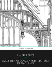 Early Renaissance Architecture in England ebook by J. Alfred Gotch