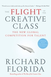 The Flight of the Creative Class - The New Global Competition for Talent ebook by Richard Florida