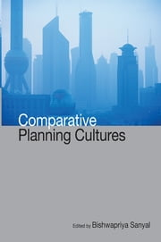 Comparative Planning Cultures ebook by Sanyal Bishwapriya