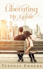 Liberating Mr. Gable - The Complete Collection ebook by Tuesday Embers, Mary E. Twomey