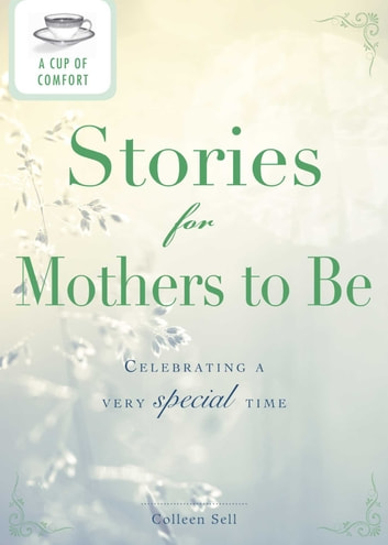A Cup of Comfort Stories for Mothers to Be - Celebrating a very special time ebook by Colleen Sell