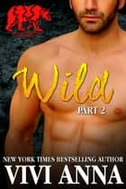 Wild: Part 2: Bear Essential Billionaire (werebear romance) - Bear Essential Billionaire, #2 ebook by Vivi Anna