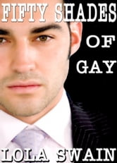 Fifty Shades of Gay Erotic Thriller - Fifty Shades of Gay Volume Four ebook by Lola Swain