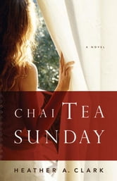 Chai Tea Sunday ebook by Clark, Heather A.