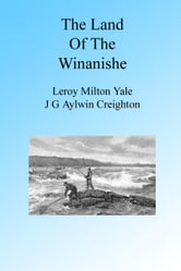The Land of the Winanishe ebook by J G A Creighton,L M Yale