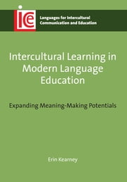 Intercultural Learning in Modern Language Education - Expanding Meaning-Making Potentials ebook by Erin Kearney
