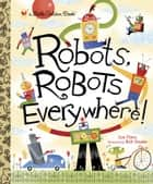 Robots, Robots Everywhere ebook by Sue Fliess, Bob Staake