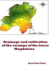 Drainage and cultivation of the swamps of the lower Magdalena ebook by Juan Sanz Sanz