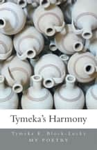Tymeka's Harmony ebook by Tymeka E. Block-Lucky