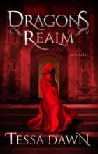 Dragons Realm ebook by Tessa Dawn