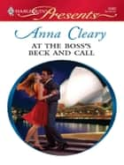 At the Boss's Beck and Call ebook by Anna Cleary