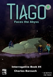 Tiago Faces the Abyss [Interrogative Book #4] - Interrogative Book #4 ebook by Charles Barouch
