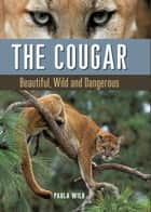 The Cougar - Beautiful, Wild and Dangerous ebook by Paula Wild