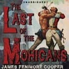Last of the Mohicans, The - Leatherstocking Tales, Book 2 audiobook by James Fenimore Cooper