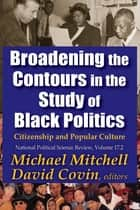Broadening the Contours in the Study of Black Politics ebook by Michael Mitchell,David Covin