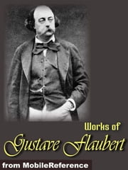 Works Of Gustave Flaubert: Includes Madame Bovary, Salammbo, Bouvard Et Pecuchet, Three Tales And More (Mobi Collected Works) ebook by Gustave Flaubert