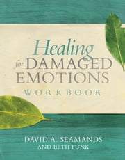 Healing for Damaged Emotions Workbook ebook by David A. Seamands