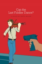 Can the Last Fiddler Dance? ebook by David Miller, Professional Musician, composer and lecturer on music history.
